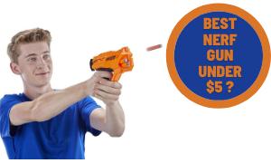 Best Nerf Gun Under $5