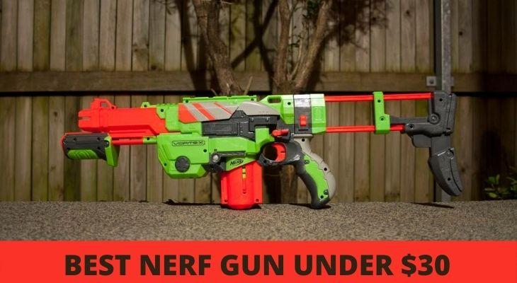 Best Nerf Gun Under $30 Reviews