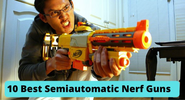 Best Semiautomatic Nerf Guns Reviews